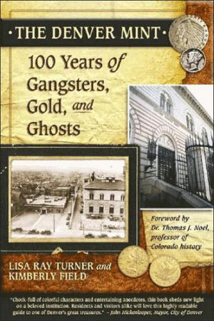 Denver Mint: 100 Years of Gangsters, Gold and Ghosts