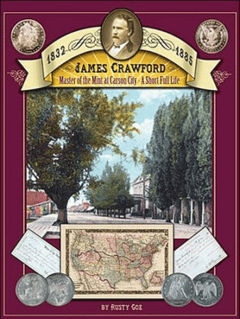 James Crawford: Master of the Mint at Carson City - A Short Full Life