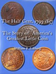 The Half Cent, 1793-1857: The Story of America's Greatest Little Coin