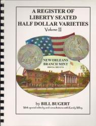 A Register of Seated Half Dollar Varieties Volume III -- New Orleans Branch Mint 1840-O to 1853-O (No Arrows)