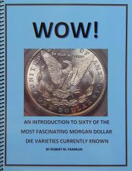 Wow!  An Introduction to Sixty of the Most Fascinating Morgan Dollar Die Varieties Currently Known