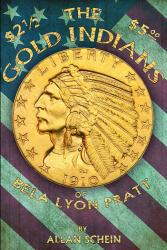The $2 1/2 and $5 Gold Indians of Bela Lyon Pratt