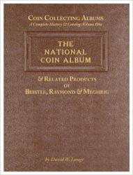 Coin Collecting Albums – A Complete History & Catalog Volume One: The National Coin Album & Related Products of Beistle, Raymond & Meghrig