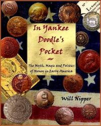 In Yankee Doodle's Pocket: The Myth, Magic and Politics of Money in Early America