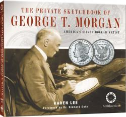 The Private Sketchbook of George T. Morgan: America's Silver Dollar Artist