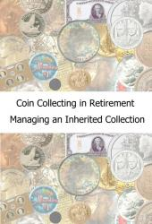 Coin Collecting in Retirement -- Managing an Inherited Collection