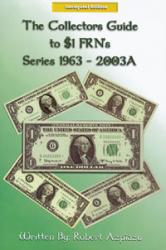 The Collector's Guide to $1 FRNs Series 1963-2003A