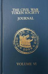 The Civil War Token Society Journal -- Volume VI
