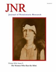 DOWNLOAD: Journal of Numismatic Research -- Issue 5 -- Winter 2014 (The Women Who Ran the Mint)