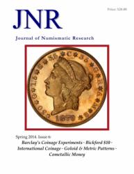 Journal of Numismatic Research -- Issue 6 -- Spring 2014 (Barclay's Coinage Experiments)